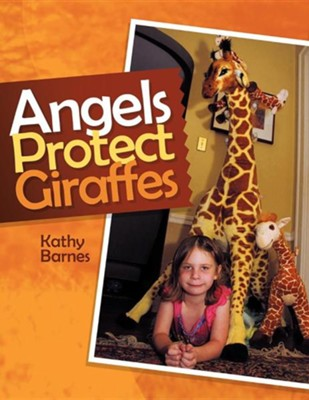 Angels Protect Giraffes  -     By: Kathy Barnes