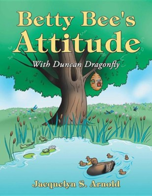 Betty Bee's Attitude: With Duncan Dragonfly  -     By: Jacquelyn S. Arnold