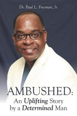 Ambushed: An Uplifting Story by a Determined Man  -     By: Paul L. Freeman Jr.