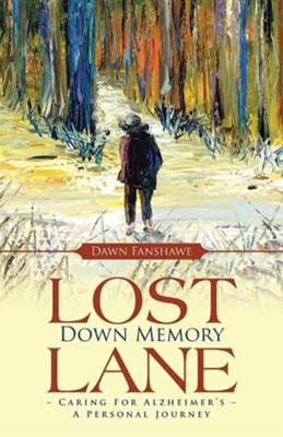 Lost Down Memory Lane - Caring for Alzheimer's: A Personal Journey  -     By: Dawn Fanshawe