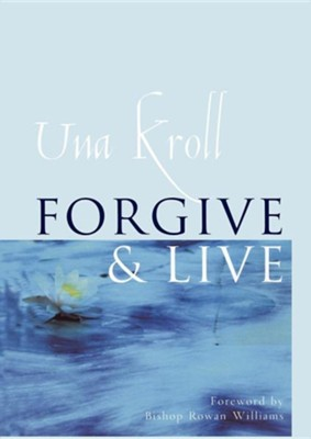 Forgive and Live   -     By: Una Kroll