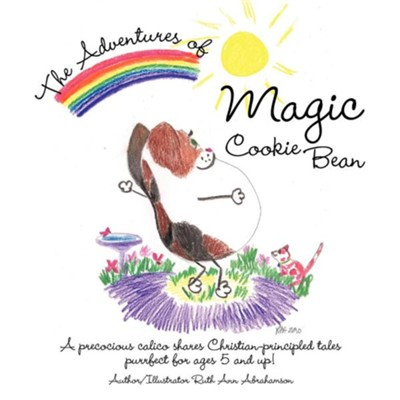 The Adventures of Magic Cookie Bean: A Precocious Calico Shares Christian-Principled Tales; Purrfect for Ages 5 and Up!  -     By: Ruth Ann Abrahamson