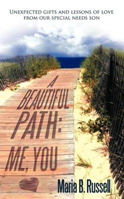 A Beautiful Path: Me, You: Unexpected Gifts and Lessons of Love from Our Special Needs Son  -     By: Maria B. Russell