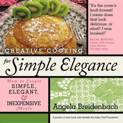 Creative Cooking for Simple Elegance: How to Create Simple, Elegant, and Inexpensive Meals  -     By: Angela Breidenbach