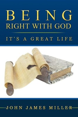 Being Right with God: It's a Great Life  -     By: John James Miller