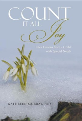 Count It All Joy: Life's Lessons from a Child with Special Needs  -     By: Kathleen Murray