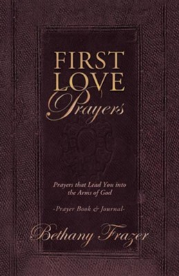 First Love Prayers: Prayers That Lead You Into the Arms of God  -     By: Bethany Frazer