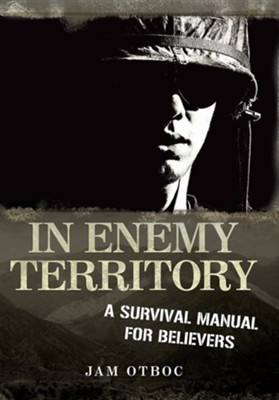 In Enemy Territory: A Survival Manual for Believers  -     By: Jam Otboc