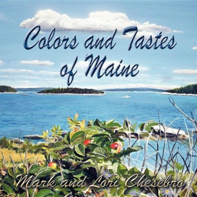 Colors and Tastes of Maine  -     By: Mark Chesebro