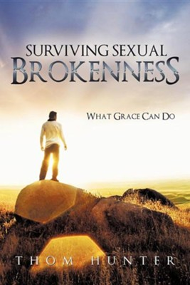 Surviving Sexual Brokenness: What Grace Can Do  -     By: Thom Hunter