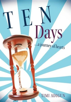 Ten Days: A Journey of Hearts  -     By: Timi Adigun