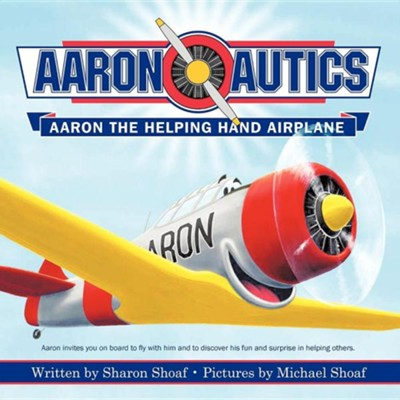 Aaron-Autics: Aaron the Helping Hand Airplane  -     By: Sharon Shoaf