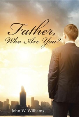 Father, Who Are You?  -     By: John W. Williams