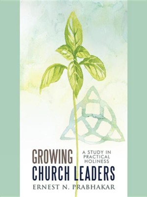 Growing Church Leaders: A Study in Practical Holiness  -     By: Ernest N. Prabhakar