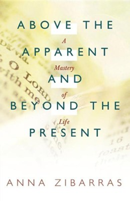 Above the Apparent and Beyond the Present: A Mastery of Life  -     By: Anna Zibarras
