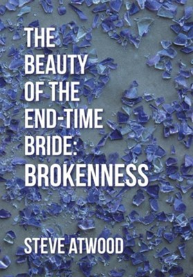 The Beauty of the End-Time Bride: Brokenness  -     By: Steve Atwood