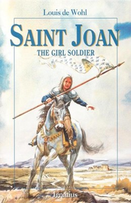 Saint Joan: The Girl Soldier  -     By: Louis de Wohl