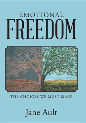Emotional Freedom: The Choices We Must Make  -     By: Jane Ault