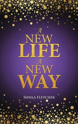 A New Life a New Way  -     By: Sheila Fletcher