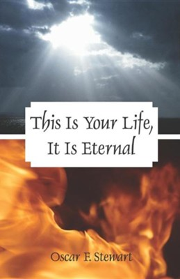 This Is Your Life, It Is Eternal  -     By: Oscar F. Stewart