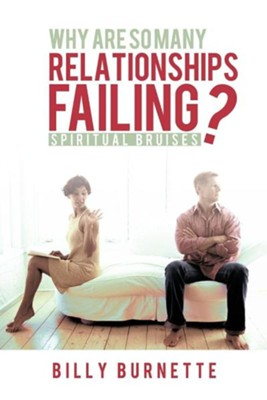 Why Are So Many Relationships Failing?: Spiritual Bruises  -     By: Billy Burnette