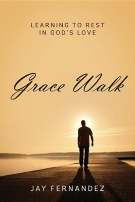 Grace Walk: Learning to Rest in God's Love  -     By: Jay Fernandez