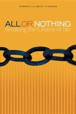 All or Nothing: Breaking the Chains of Sin  -     By: Howard K Morgan, Becky S. Morgan