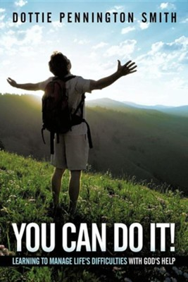 You Can Do It!: Learning to Manage Life's Difficulties with God's Help  -     By: Dottie Pennington Smith