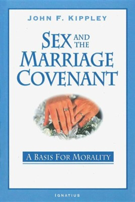 Sex and the Marriage Covenant: A Basis for Morality, Edition 0002  -     By: John F. Kippley