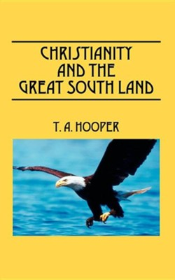 Christianity and the Great South Land  -     By: T.A. Hooper