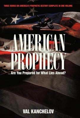 American Prophecy: Are You Prepared for What Lies Ahead?  -     By: Val Kanchelov