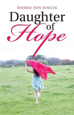 Daughter of Hope  -     By: Sherrie Ann Jenicek