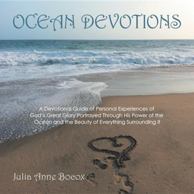 Ocean Devotions: A Devotional Guide of Personal Experiences of God's Great Glory Portrayed Through His Power of the Ocean and the Beaut  -     By: Julia Anne Bocox
