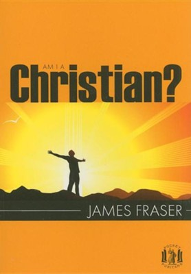 Am I A Christian?  -     By: James Fraser
