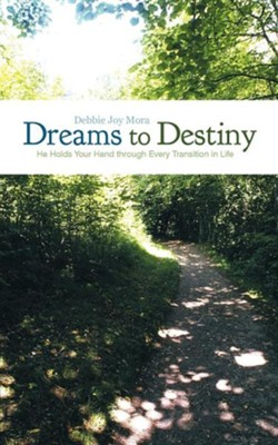 Dreams to Destiny: He Holds Your Hand Through Every Transition in Life  -     By: Debbie Joy Mora