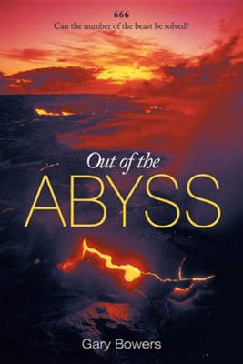 Out of the Abyss: Can the Number of the Beast Be Solved? 666  -     By: Gary Bowers