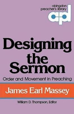 Designing the Sermon Order and Movement in Preaching  -     By: James Massey