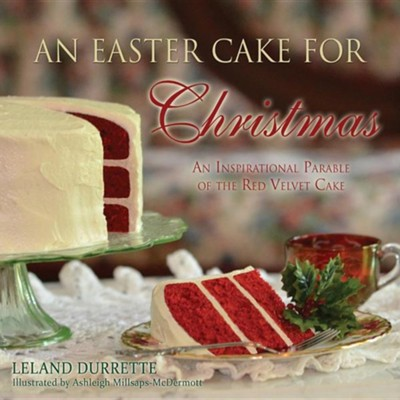 An Easter Cake for Christmas  -     By: Leland Durrette     Illustrated By: Ashleigh Millsaps-McDermott