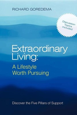 Extraordinary Living: A Lifestyle Worth Pursuing: Discover the Five Pillars of Support  -     By: Richard Goredema