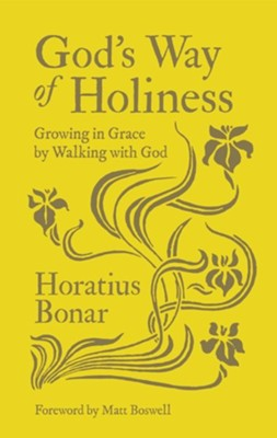 God?s Way of Holiness: Growing in Grace by Walking with God  -     By: Horatius Bonar