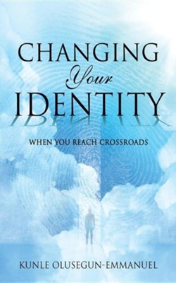 Changing Your Identity  -     By: Kunle Olusegun-Emmanuel