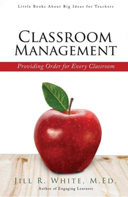 Classroom Management  -     By: Jill R. White M.Ed.