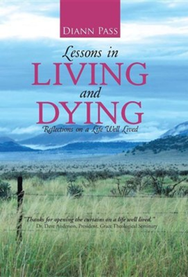 Lessons in Living and Dying: Reflections on a Life Well Lived  -     By: Diann Pass