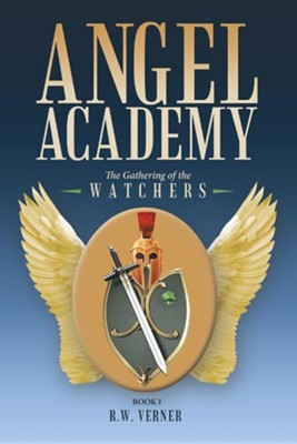 Angel Academy: The Gathering of the Watchers  -     By: R.W. Verner