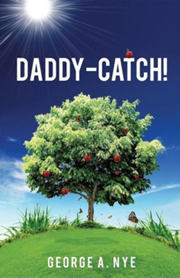Daddy-Catch!  -     By: George A. Nye