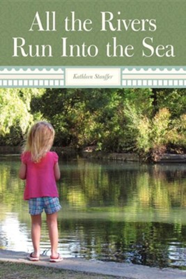 All the Rivers Run Into the Sea  -     By: Kathleen Stauffer