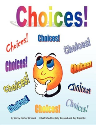 Choices!  -     By: Cathy Easter Breland