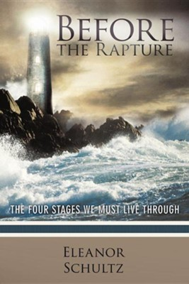 Before the Rapture: The Four Stages We Must Live Through  -     By: Eleanor Schultz
