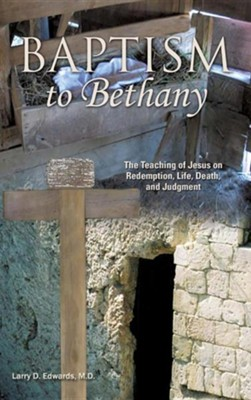 Baptism to Bethany  -     By: Larry D. Edwards M.D.