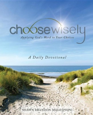 Choosewisely a Daily Devotional  -     By: Shawn Brandon Molesphini